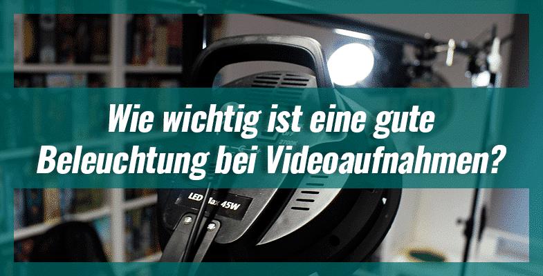 Wie wichtig ist eine gute Beleuchtung bei Videoaufnahmen?