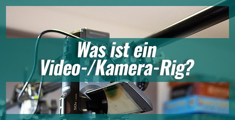 Was ist ein Video-/Kamera-Rig?
