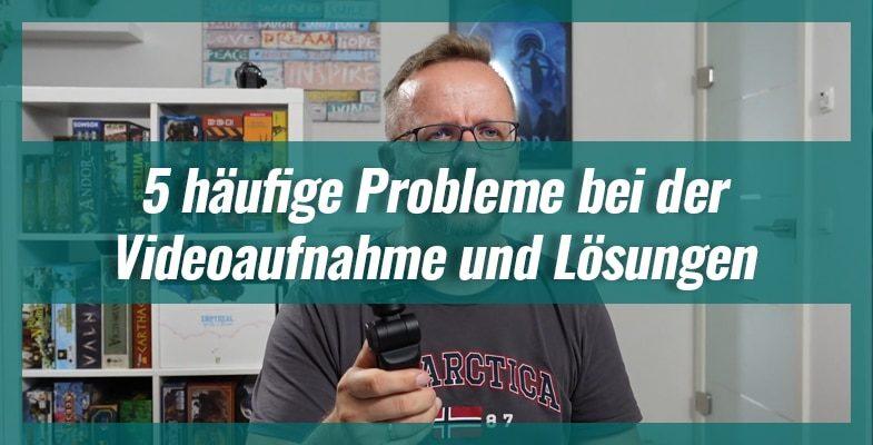 5 häufige Probleme bei der Videoaufnahme und einfache Lösungen