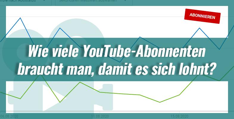 Wie viele Youtube-Abonnenten braucht man, damit es sich lohnt?