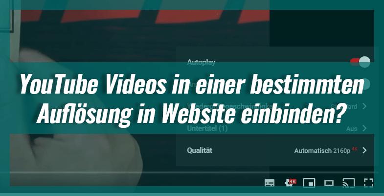 Kann ich YouTube Videos in einer bestimmten Auflösung in meiner Website einbinden?
