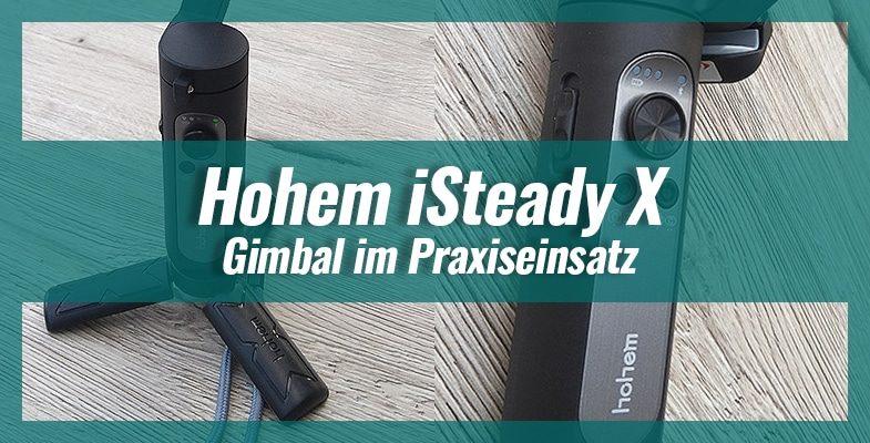Hohem iSteady X – Gimbal im Praxiseinsatz