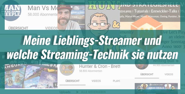 Meine Lieblings-Streamer und welche Streaming-Technik sie nutzen