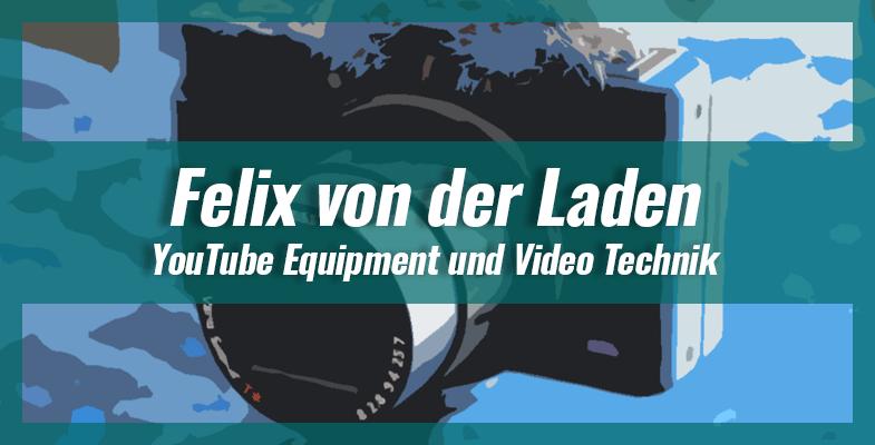 Felix von der Laden - YouTube Equipment und Video Technik