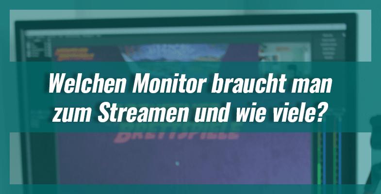 Welchen Monitor braucht man zum Streamen und wie viele?