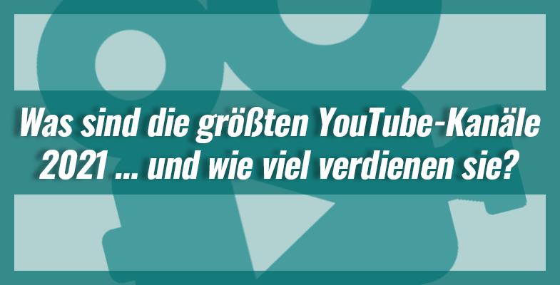 Was sind die größten YouTube-Kanäle 2021 … und wie viel verdienen sie?