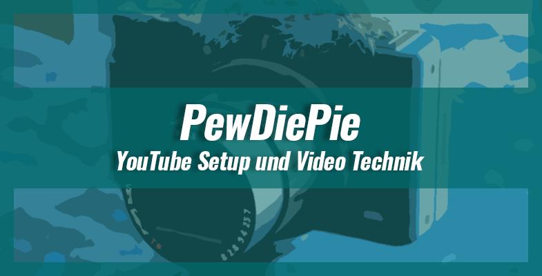 PewDiePie – YouTube Setup und Video Technik für 100 Millionen Abonnenten