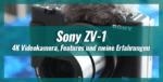 Sony ZV-1 Videokamera Review – 4K Kamera, Features und meine Erfahrungen