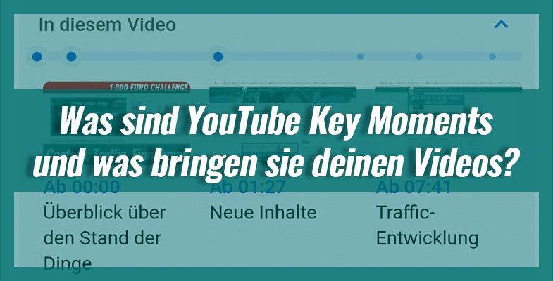 Was sind YouTube Key Moments und was bringen sie deinen Videos?