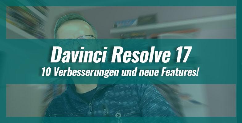 10 Verbesserungen in Davinci Resolve 17 für YouTuber – Besser als Adobe Premiere Pro?