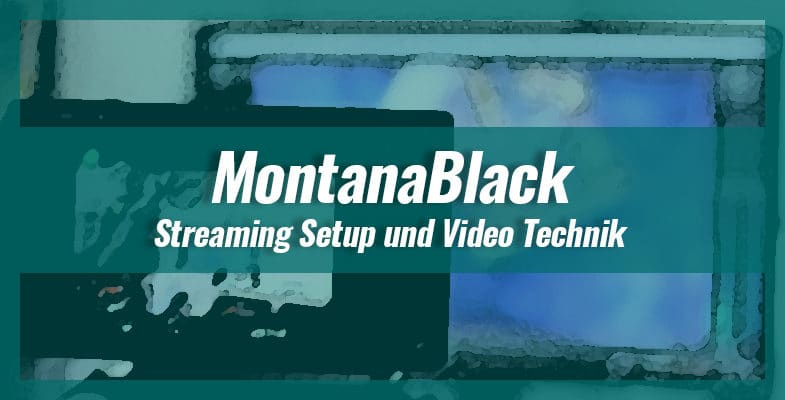 MontanaBlack – YouTube & Twitch Setup und PC-Technik 2021