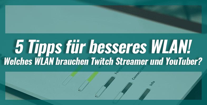 Welches WLAN brauchen Twitch Streamer und YouTuber? 5 Tipps für besseres WLAN!