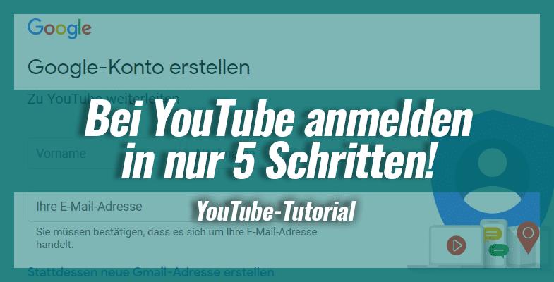 Bei YouTube anmelden in nur 5 Schritten! So kannst du ein Google-Konto anlegen
