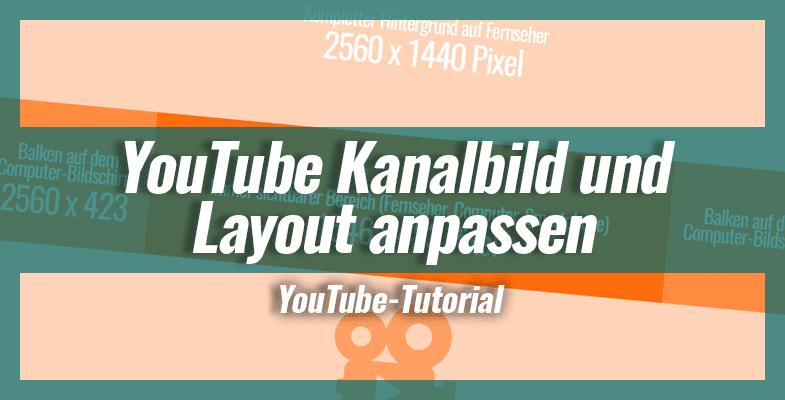YouTube Kanalbild und Layout - So kannst du deinen YouTube Kanal anpassen