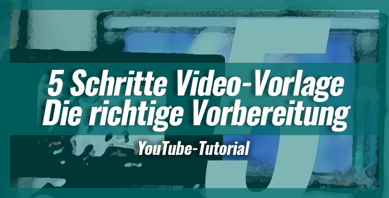 5 Schritte Video-Vorlage – Die richtige Planung, um tolle Videos aufzunehmen!