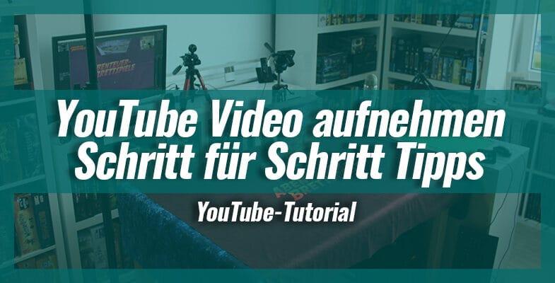 YouTube Video aufnehmen - Schritt für Schritt Tipps